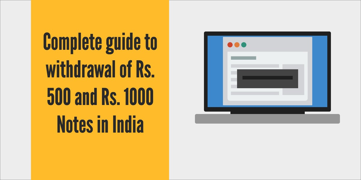 Complete guide to withdrawal of Rs. 500 and Rs. 1000 Notes in India
